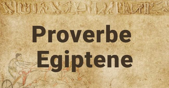 47 de vorbe si proverbe egiptene populare